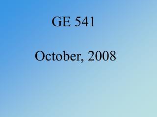 GE 541  October, 2008
