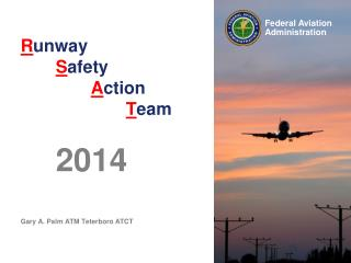 R unway S afety A ction T eam 2014 Gary A. Palm ATM Teterboro ATCT