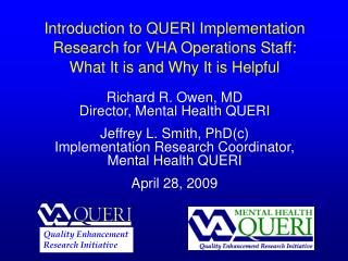 Introduction to QUERI Implementation   Research for VHA Operations Staff:   What It is and Why It is Helpful  Richard R.
