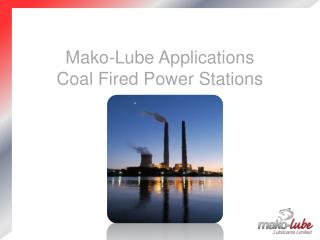 Mako-Lube Applications  Coal Fired Power Stations