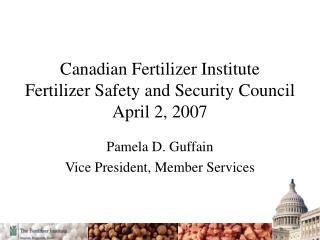 Canadian Fertilizer Institute Fertilizer Safety and Security Council April 2, 2007