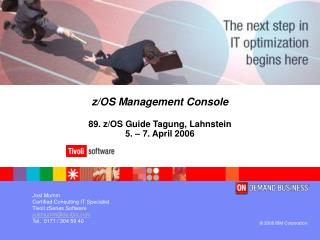 z/OS Management Console 89. z/OS Guide Tagung, Lahnstein 5. – 7. April 2006