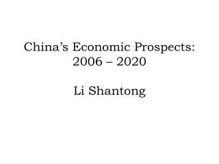 China�s Economic Prospects: 2006 � 2020 Li Shantong