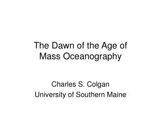 The Dawn of the Age of  Mass Oceanography