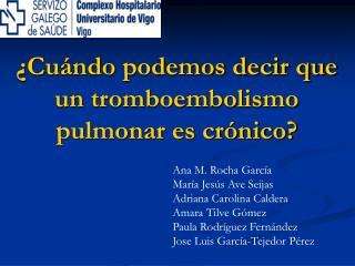 �Cu�ndo podemos decir que un tromboembolismo pulmonar es cr�nico?