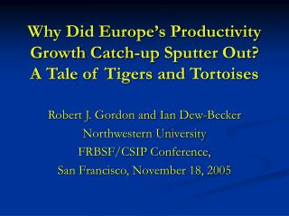 Why Did Europe's Productivity Growth Catch-up Sputter Out?   A Tale of Tigers and Tortoises