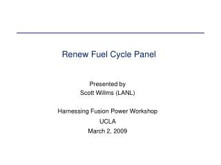 Presented by  Scott Willms (LANL) Harnessing Fusion Power Workshop UCLA March 2, 2009