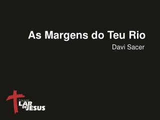 As Margens do Teu Rio