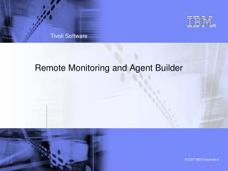 Remote Monitoring and Agent Builder