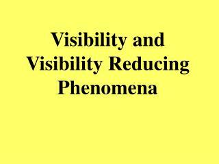 Visibility and Visibility Reducing Phenomena