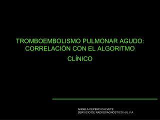 TROMBOEMBOLISMO PULMONAR AGUDO: CORRELACIÓN CON EL ALGORITMO CLÍNICO