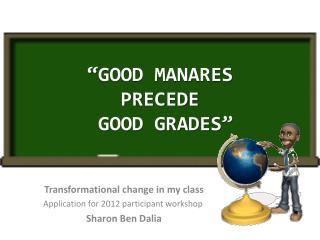 """""""GOOD MANARES PRECEDE  GOOD GRADES"""""""