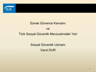 Esnek Güvence Kavramı  ve Türk Sosyal Güvenlik Mevzuatındaki Yeri Sosyal Güvenlik Uzmanı Varol DUR