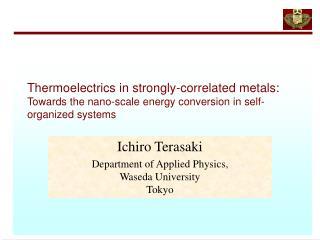 Ichiro Terasaki Department of Applied Physics,  Waseda University Tokyo