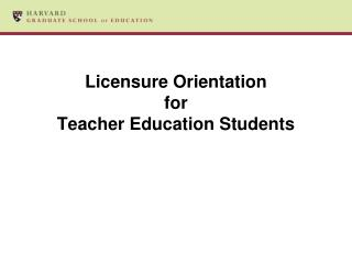 Licensure Orientation  for  Teacher Education Students