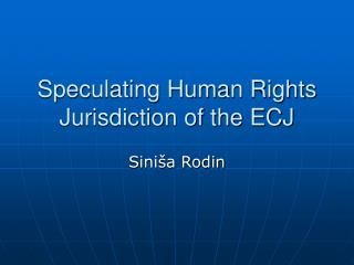Speculating Human Rights Jurisdiction of the ECJ