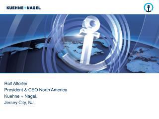 Rolf Altorfer President & CEO North America Kuehne + Nagel,  Jersey City, NJ