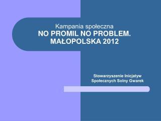 Kampania społeczna  NO PROMIL NO PROBLEM. MAŁOPOLSKA 2012