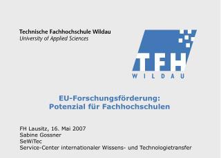 EU-Forschungsförderung:  Potenzial für Fachhochschulen FH Lausitz, 16. Mai 2007 Sabine Gossner