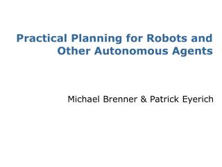 Practical Planning for Robots and Other Autonomous Agents