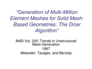 """Generation of Multi-Million Element Meshes for Solid Mesh-Based Geometries: The Dicer Algorithm"""