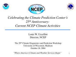 Celebrating the Climate Prediction Center s 25th Anniversary:   Current NCEP Climate Activities