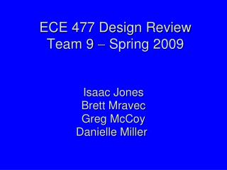 ECE 477 Design Review Team 9    Spring 2009