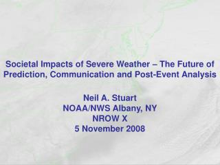 Societal Impacts of Severe Weather   The Future of Prediction, Communication and Post-Event Analysis