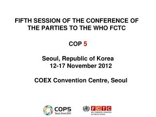 FIFTH SESSION OF THE CONFERENCE OF THE PARTIES TO THE WHO FCTC