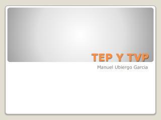 TEP Y TVP