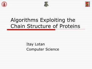 Algorithms Exploiting the Chain Structure of Proteins