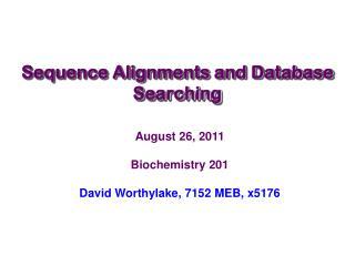 August 26, 2011 Biochemistry 201 David Worthylake, 7152 MEB, x5176