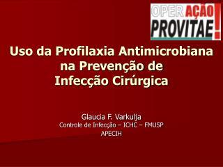 Uso da Profilaxia Antimicrobiana na Prevenção de  Infecção Cirúrgica