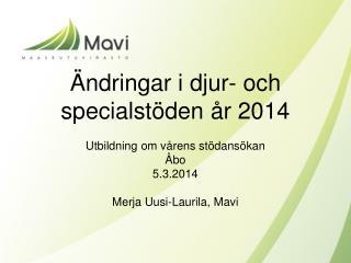 Ändringar i djur- och specialstöden år 2014 Utbildning om vårens stödansökan Åbo 5.3.2014