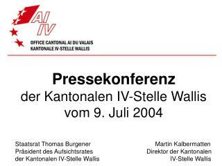 Pressekonferenz der Kantonalen IV-Stelle Wallis vom 9. Juli 2004