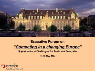 "Executive Forum on "" Competing in a changing Europe """