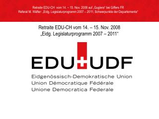 "Retraite EDU-CH vom 14. – 15. Nov. 2008  ""Eidg. Legislaturprogramm 2007 – 2011"""