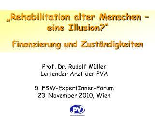 Prof. Dr. Rudolf Müller Leitender Arzt der PVA 5. FSW-ExpertInnen-Forum 23. November 2010, Wien