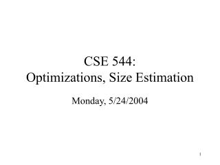 CSE 544: Optimizations, Size Estimation