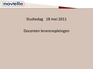 Studiedag   18 mei 2011 Docenten lerarenopleingen