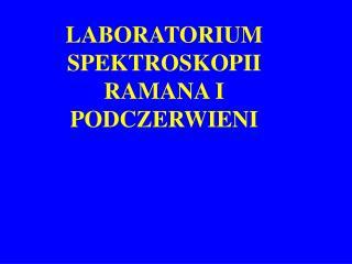 LABORATORIUM SPEKTROSKOPII RAMANA I PODCZERWIENI