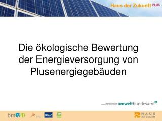Die ökologische Bewertung der Energieversorgung von Plusenergiegebäuden