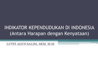INDIKATOR KEPENDUDUKAN DI INDONESIA (Antara Harapan dengan Kenyataan)