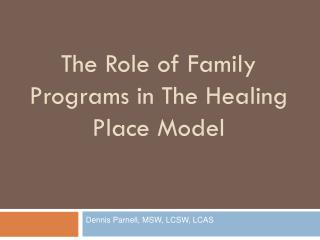 The Role of Family Programs in The Healing Place Model
