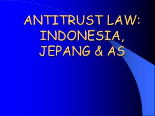ANTITRUST LAW: INDONESIA, JEPANG & AS