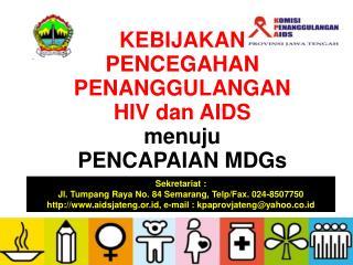 KEBIJAKAN  PENCEGAHAN PENANGGULANGAN  HIV dan AIDS  menuju PENCAPAIAN MDGs