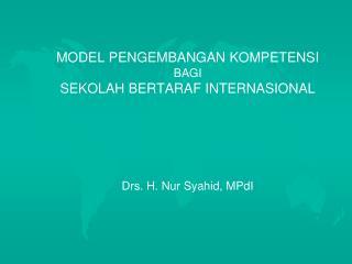 MODEL PENGEMBANGAN KOMPETENSI BAGI  SEKOLAH BERTARAF INTERNASIONAL Drs. H. Nur Syahid, MPdI
