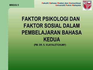 FAKTOR PSIKOLOGI DAN FAKTOR SOSIAL DALAM PEMBELAJARAN BAHASA KEDUA (PM. DR. S. VIJAYALETCHUMY)