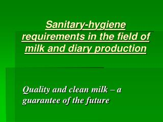 Sanitary-hygiene requirements in the field of milk and diary production