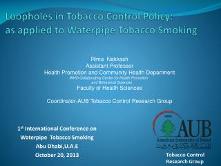 Loopholes in Tobacco Control Policy:  as applied to  Waterpipe  Tobacco Smoking